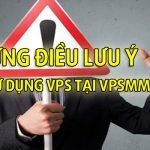 Những lưu ý khi khách hàng sử dụng dịch vụ VPS tại VPSMMO