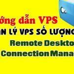 Hướng dẫn quản lý VPS Windows số lượng lớn bằng Remote Desktop Connection Manager