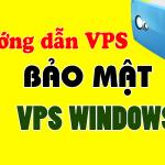 Hướng dẫn cách bảo mật VPS Windows